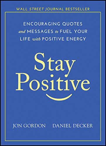 Stay Positive: Encouraging Quotes and Messages to Fuel Your Life with Positive Energy