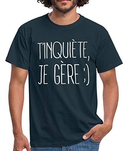 T'Inquiète Je Gère Souriant T-Shirt Homme, S, Marine