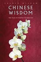 Sacred Wisdom: Chinese Wisdom: The Way of Perfect Harmony
