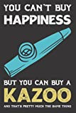 You Can't Buy Happiness but you can buy a Kazoo Notebook: Funny Hobby Music Instrument present for her or him in Christmas and birthday,gift is for every kazoo lovers, band members, or kazoo players