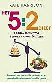 Het 5:2 dieet: 5 dagen genieten en 2 dagen calorieën tellen - Kate Harrison