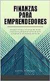Finanzas para emprendedores - Introducción para iniciantes del mundo corporativo que quieren saltar al éxito y alcanzar el retiro antes de los 30