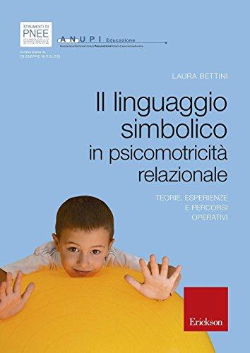 Il linguaggio simbolico in psicomotricità relazionale. Teorie, esperienze e percorsi operativi