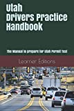 Utah Drivers Practice Handbook: The Manual to prepare for Utah Permit Test - More than 300 Questions and Answers