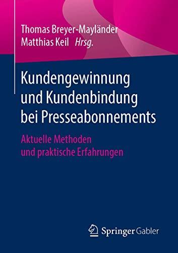 Kundengewinnung und Kundenbindung bei Presseabonnements: Aktuelle Methoden und praktische Erfahrungen (Essentials)