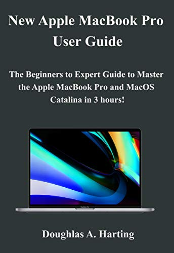 New Apple MacBook Pro ( 2020 Updated ) User Guide: The Beginners to Expert Guide to Master the Apple MacBook Pro 2020 and MacOS Catalina in 3 hours!