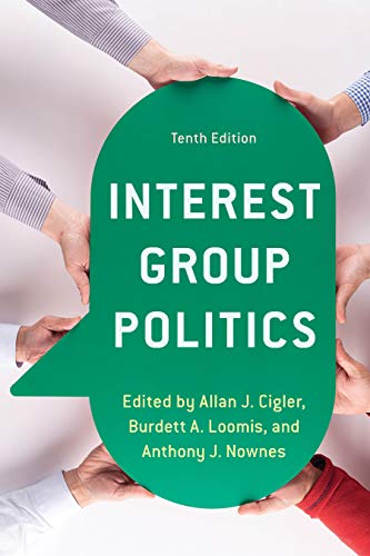 Compare Textbook Prices for Interest Group Politics Tenth Edition ISBN 9781538124635 by Cigler, Allan J.,Loomis Professor  University of Kansas, Burdett A.,Nownes, Anthony J.