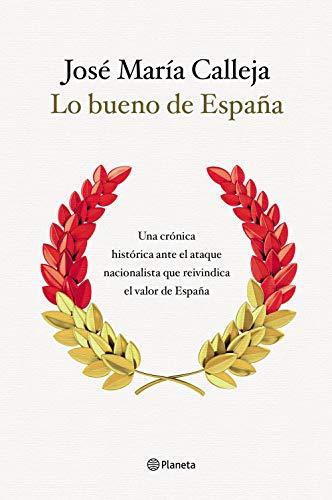 Lo bueno de España: Una crónica histórica ante el ataque nacionalista que reivindica el valor de España eBook: Calleja, José María: Amazon.es: Tienda Kindle