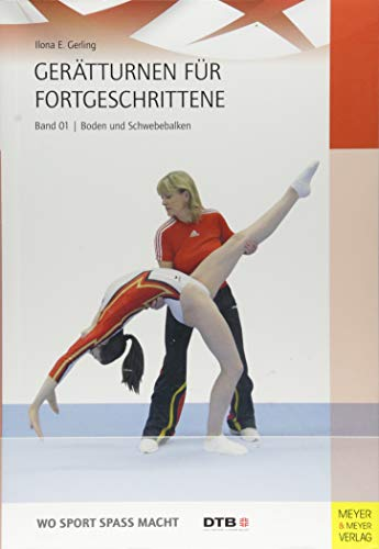 Gerätturnen für Fortgeschrittene - Band 1: Bodenturnen und Schwebebalken (Wo Sport Spass macht)