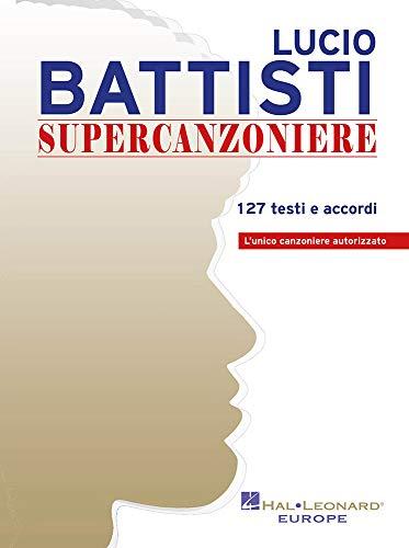 Lucio Battisti - Supercanzoniere. 127 Testi e accordi. L'unico Canzoniere autorizzato
