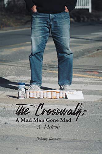 The Crosswalk: A Mad Man Gone Mad (a Memoir) (English Edition)