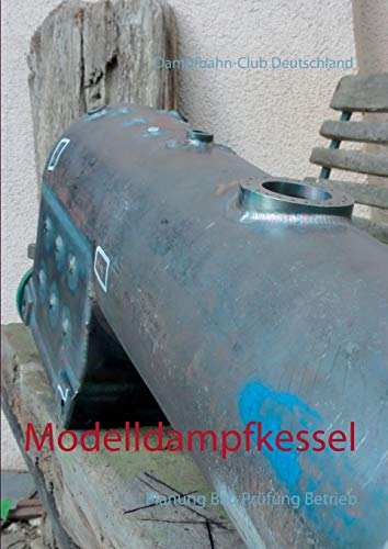 Modelldampfkessel: Planung Bau Prüfung Betrieb
