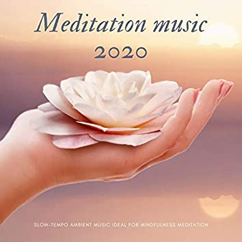 Meditation music 2020 - Slow-tempo Ambient Music Ideal for Mindfulness Meditation