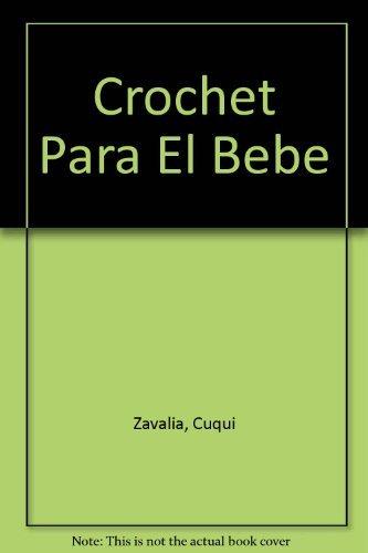 Crochet Para El Bebe (Spanish Edition) by Cuqui Zavalia (2009-08-18)