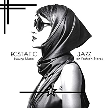 Ecstatic Jazz - Luxury Music For Fashion Stores