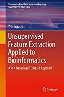 Unsupervised Feature Extraction Applied to Bioinformatics: A PCA Based and TD Based Approach (Unsupervised and Semi-Supervised Learning)