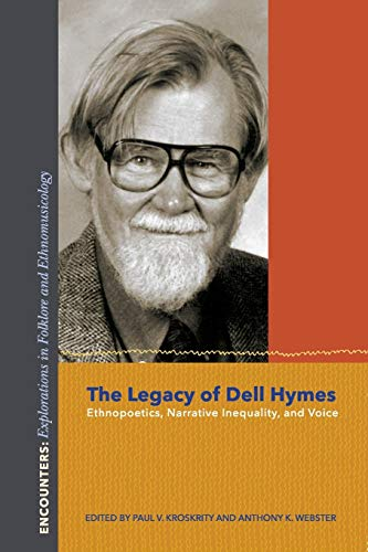 The Legacy of Dell Hymes: Ethnopoetics, Narrative Inequality, and Voice (Encounters: Explorations in Folklore and Ethnomusicology)