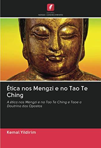 Ética nos Mengzi e no Tao Te Ching: A etica nos Mengzi e no Tao Te Ching e Taoe a Doutrina dos Opostos