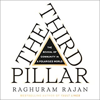 The Third Pillar: How Markets and the State are Leaving Communities Behind                   By:                                                                                                                                 Raghuram Rajan                               Narrated by:                                                                                                                                 Jason Culp,                                                                                        Raghuram Rajan                      Length: 19 hrs and 2 mins     1 rating     Overall 5.0