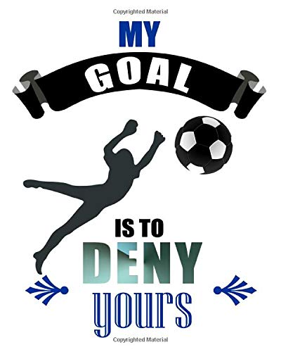 My Goal Is To Deny Yours: Cute Diving Goalkeeper Soccer Goalie Defend The Goal 2021-2022 Weekly Planner & Gratitude Journal (110 Pages, 8