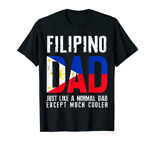 Filipino Dad Like Normal Except Cooler Philippines Flag T-Shirt