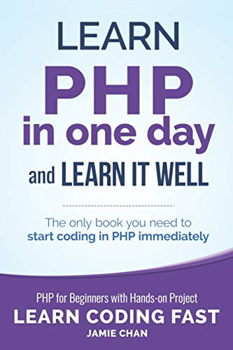PHP: Learn PHP in One Day and Learn It Well. PHP for Beginners with Hands-on Project.: 6 (Learn Coding Fast with Hands-On Project)