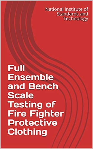 Full Ensemble and Bench Scale Testing of Fire Fighter Protective Clothing (English...