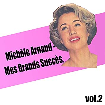 Michèle Arnaud / Mes Grands Succès, vol. 2