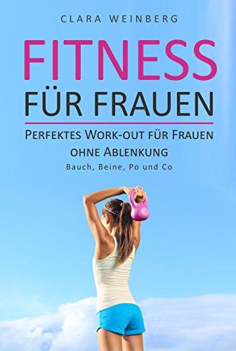Fitness für Frauen: Perfektes Work-out für Frauen ohne Ablenkung - Bauch, Beine, Po und Co (German Edition)