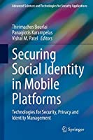Securing Social Identity in Mobile Platforms: Technologies for Security, Privacy and Identity Management (Advanced Sciences and Technologies for Security Applications)