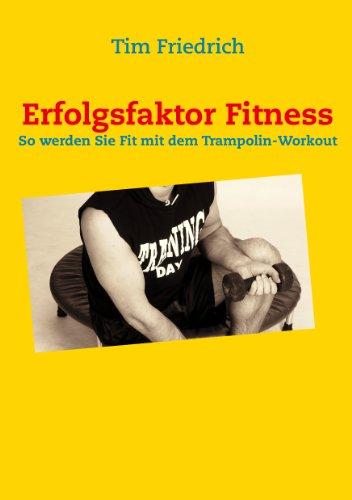 Erfolgsfaktor Fitness: So werden Sie fit mit dem Trampolin-Workout (German Edition)