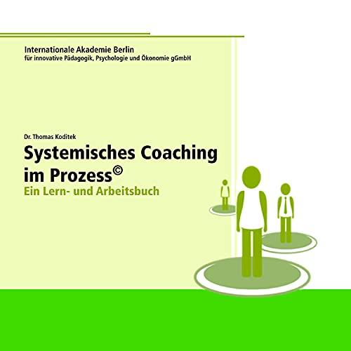 Systemisches Coaching im Prozess: Ein Lern- Und Arbeitsbuch