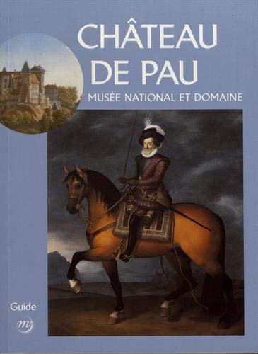 MUSEE NATIONAL ET DOMAINE DU CHATEAU DE PAU, GUIDE