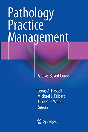 Compare Textbook Prices for Pathology Practice Management: A Case-Based Guide Softcover reprint of the original 1st ed. 2016 Edition ISBN 9783319794396 by Hassell, Lewis A.,Talbert, Michael L.,Wood, Jane Pine