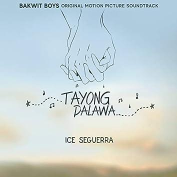 Tayong Dalawa (From Bakwit Boys Original Motion Picture Soundtrack)