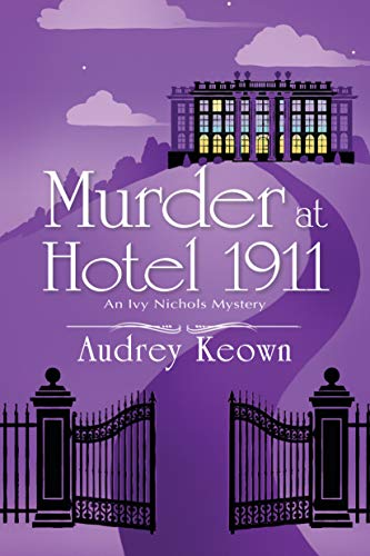 Murder at Hotel 1911: An Ivy Nichols Mystery by [Audrey Keown]
