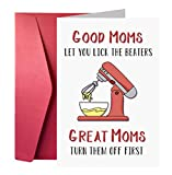 Birthday Card for Mom, Mother Birthday Card, Good Moms Let You Lick The Beaters Great Moms Turn Them Off First