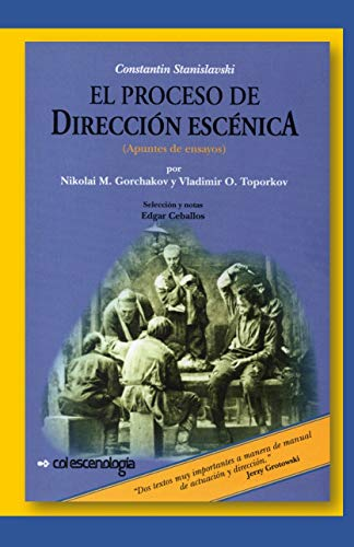 Constantin Stanislavski: El Proceso de Dirección Escénica: Apuntes de Ensayos (Catálogo de Libros de Artes Escénicas de Escenología Ediciones) (Spanish Edition)