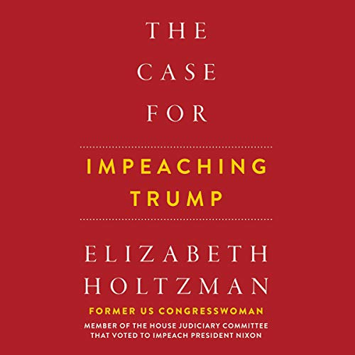 The Case for Impeaching Trump Audiobook By Elizabeth Holtzman cover art