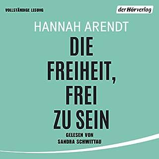 Die Freiheit, frei zu sein                   Autor:                                                                                                                                 Hannah Arendt                               Sprecher:                                                                                                                                 Sandra Schwittau                      Spieldauer: 1 Std. und 3 Min.     44 Bewertungen     Gesamt 4,4