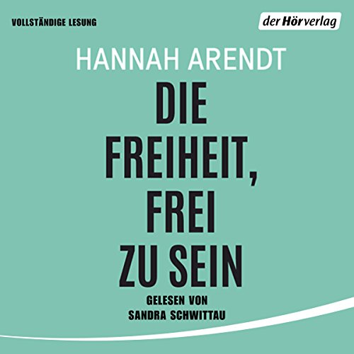 Die Freiheit, frei zu sein                   By:                                                                                                                                 Hannah Arendt                               Narrated by:                                                                                                                                 Sandra Schwittau                      Length: 1 hr and 3 mins     2 ratings     Overall 5.0