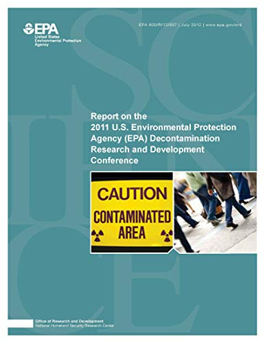 Report on the 2011 U.S. Environmental Protection Agency (EPA) Decontamination Research and Development Conference (English Edition)