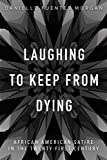 Laughing to Keep from Dying: African American Satire in the Twenty-First Century (New Black Studies)