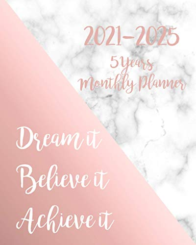 2021-2025 Monthly Planner 5 Years-Dream it, Believe it, Achieve it: 5 Year Monthly Planner 2021-2025 | 60 Months Calendar | Agenda Logbook and ... 2022,2023,2024,2025) - Marble Rose Gold