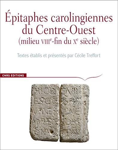 Epitaphes carolingiennes du Centre-Ouest (milieu VIIIe-fin du Xe siècle) : Corpus des inscriptions de la France médiévale hors-série (Revues & Séries)