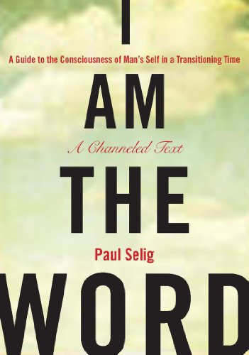 I Am the Word: A Guide to the Consciousness of Man\'s Self in a Transitioning Time (Mastery Trilogy/Paul Selig Series) (English Edition)