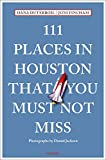111 Places in Houston That You Must Not Miss (111 Places in .... That You Must Not Miss)