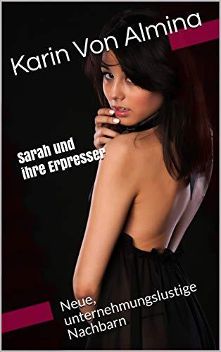 Sarah und ihre Erpresser (Erpressung, unterwürfige Frauen, dominante Männer, Unterwerfung, Demütigungen, IR): Neue, unternehmungslustige Nachbarn