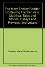 The Mary Shelley Reader (Containing Frankenstein, Mathilda, Tales and Stories, Essays and Reviews, and Letters)