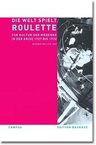 Die Welt spielt Roulette: Zur Kultur der Moderne in der Krise 1927-1932 (Edition Bauhaus)